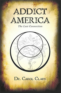 Addict America: The Lost Connection by Dr. Carol Clark